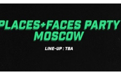 Places + Faces Party Moscow 2020